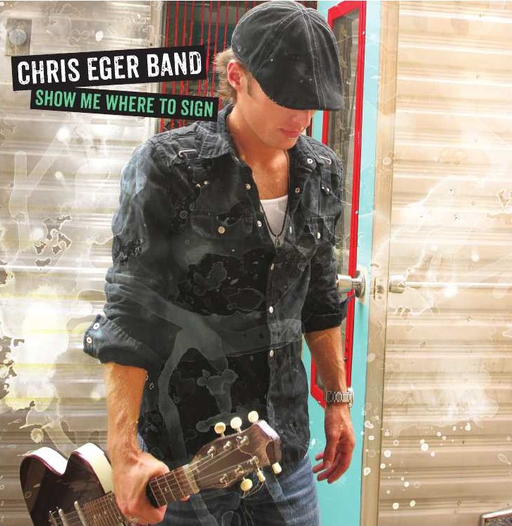 Chris Eger Band -Show Me Where To Sign